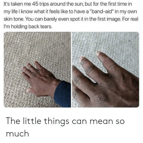 """Life, Taken, and Image: It's taken me 45 trips around the sun, but for the first time in  my life I know what it feels like to have a """"band-aid"""" in my own  skin tone. You can barely even spot it in the first image. For real  I'm holding back tears. The little things can mean so much"""