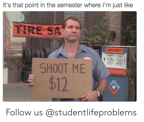Sar: It's that point in the semester where I'm just like  TIRE SAR  SHOOT ME  $12 Follow us @studentlifeproblems