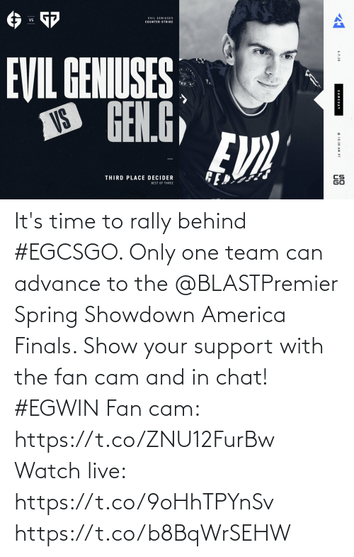 Only One: It's time to rally behind #EGCSGO. Only one team can advance to the @BLASTPremier Spring Showdown America Finals. Show your support with the fan cam and in chat! #EGWIN  Fan cam: https://t.co/ZNU12FurBw Watch live: https://t.co/9oHhTPYnSv https://t.co/b8BqWrSEHW