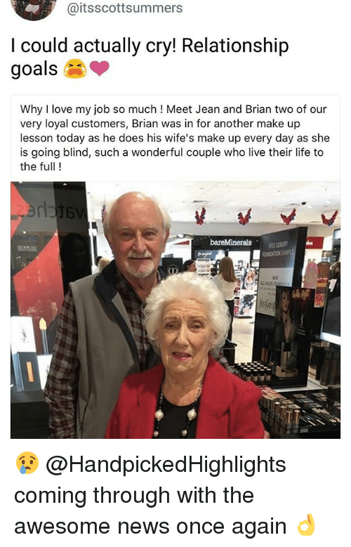 coming-through: @itsscottsummers  I could actually cry! Relationship  goals  Why I love my job so much ! Meet Jean and Brian two of our  very loyal customers, Brian was in for another make up  lesson today as he does his wife's make up every day as she  is going blind, such a wonderful couple who live their life to  the full !  CI 😢 @HandpickedHighlights coming through with the awesome news once again 👌