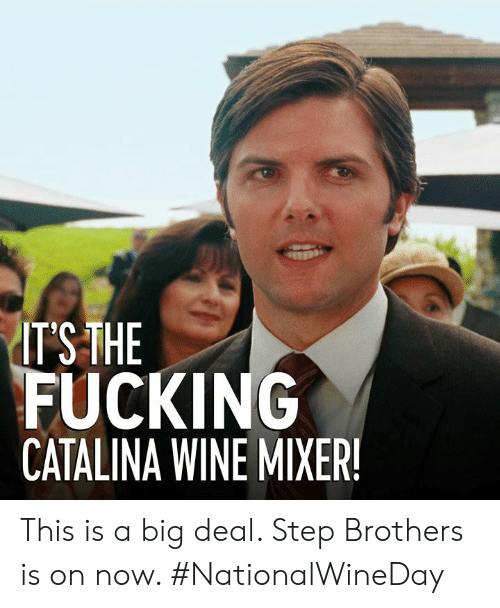 Dank, Fucking, and Step Brothers: ITSTHE  FUCKING  CATALINA WINE MIXER This is a big deal. Step Brothers is on now. #NationalWineDay