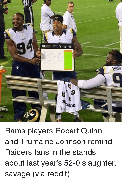 Reddit, Savage, and Sports: ITT  BHDL Rams players Robert Quinn and Trumaine Johnson remind Raiders fans in the stands about last year's 52-0 slaughter. savage (via reddit)