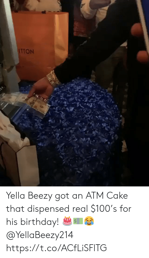 atm: ITTON Yella Beezy got an ATM Cake that dispensed real $100's for his birthday! 🎂💵😂 @YellaBeezy214 https://t.co/ACfLiSFlTG