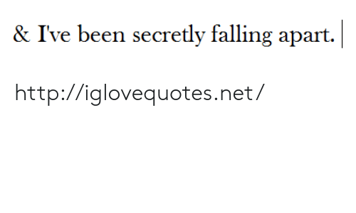 Apartments: & I've been secretly falling apart. http://iglovequotes.net/