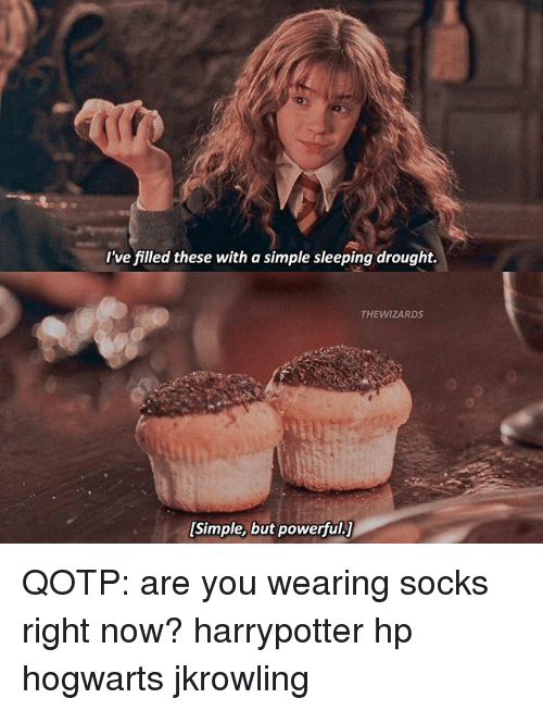 jkrowling: I've filled these with a simple sleeping drought.  THEWIZARDS  [Simple, but powerful.] QOTP: are you wearing socks right now? harrypotter hp hogwarts jkrowling
