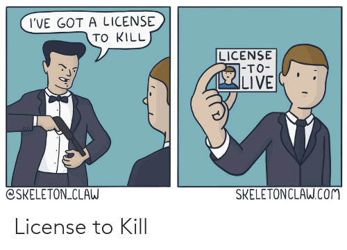 skeleton: I'VE GOT A LICENSE  TO KILL  LICENSE  1-TO-  LIVE  SKELETONCLAW.Com  @SKELETON_CLAW License to Kill