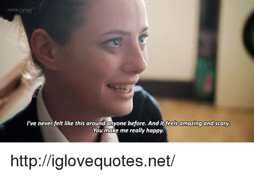 Happy, Http, and Amazing: I've never felt like this around anyone before. And it feels amazing and scary  You make me really happy http://iglovequotes.net/