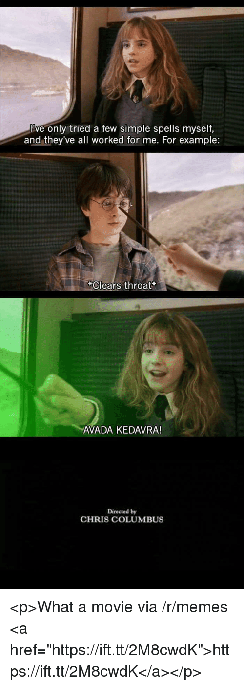 """Memes, Movie, and Avada Kedavra: Ive only tried a few simple spells myself,  and they've all worked for me. For example:  """"Clears throaぜ  AVADA KEDAVRA  Directed by  CHRIS COLUMBUS <p>What a movie via /r/memes <a href=""""https://ift.tt/2M8cwdK"""">https://ift.tt/2M8cwdK</a></p>"""