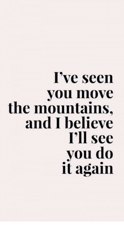 You Move: I've seen  you move  the mountains,  and I believe  I'll see  you do  it again