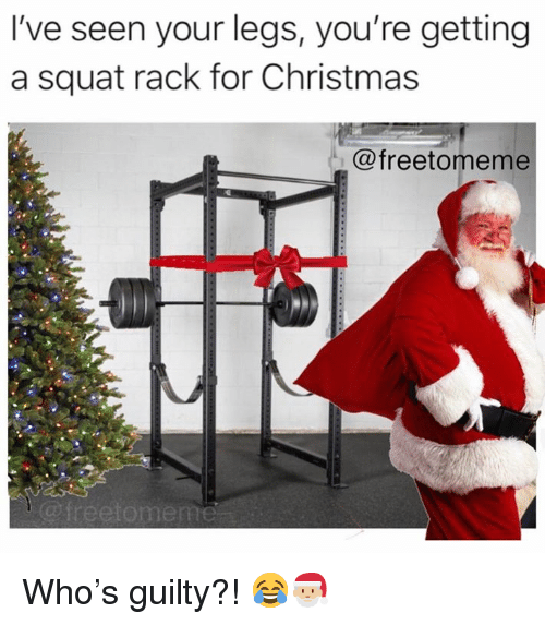 Squat: I've seen your legs, you're getting  a squat rack for Christmas  @freetomeme Who's guilty?! 😂🎅🏼