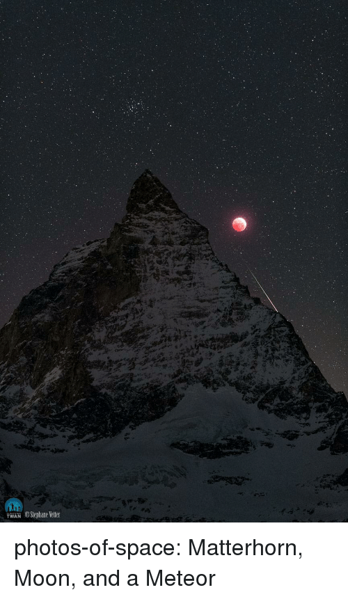 Tumblr, Blog, and Moon: İWAN OStephane Vetter photos-of-space:  Matterhorn, Moon, and a Meteor