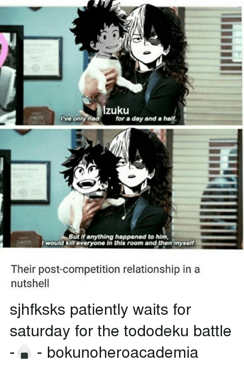 Tododeku: Izuku  I've only had for a day and a half.  But if anything happened to him,  I would kill everyone in this room and then myself  Their post-competition relationship in a  nutshell sjhfksks patiently waits for saturday for the tododeku battle -🍙 - bokunoheroacademia