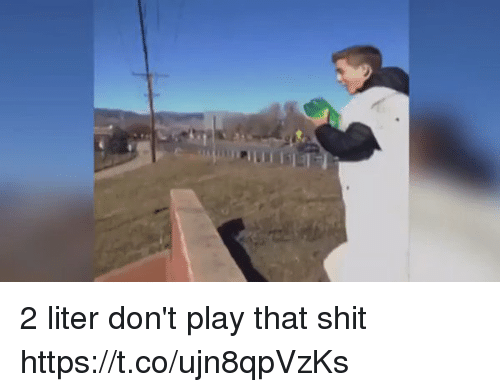 Funny, Shit, and Play: (j 2 liter don't play that shit https://t.co/ujn8qpVzKs