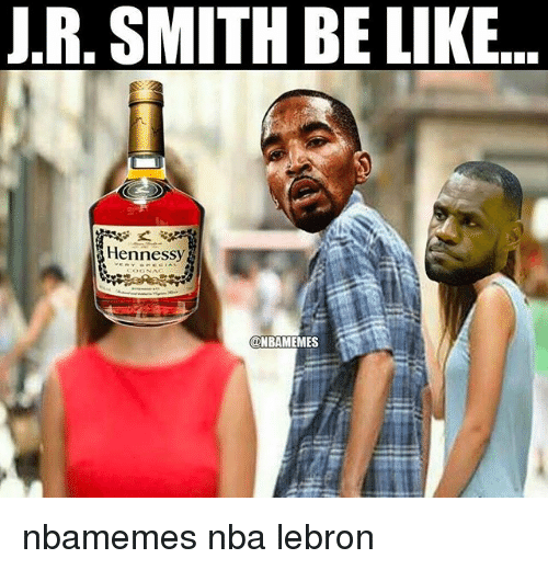 Basketball, Be Like, and Hennessy: J.R, SMITH BE LIKE..  Hennessy nbamemes nba lebron