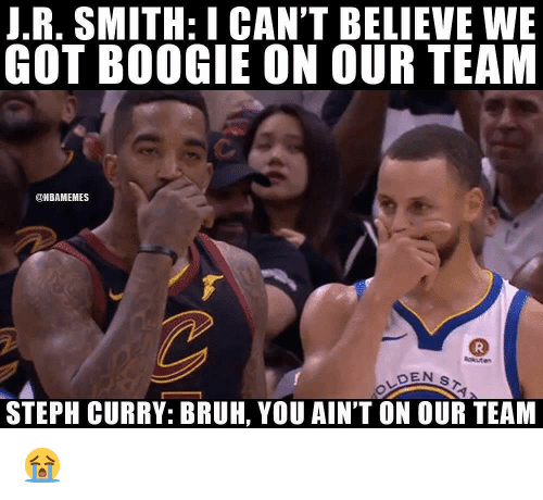 Bruh, Nba, and Steph Curry: J.R. SMITH: I CAN'T BELIEVE WE  GOT BOOGIE ON OUR TEAM  ONBAMEMES  STEPH CURRY: BRUH, YOU AIN'T ON OUR TEAM 😭