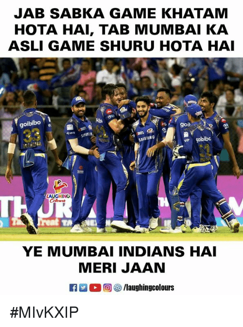 Game, Indianpeoplefacebook, and Mumbai: JAB SABKA GAME KHATAM  HOTA HAI, TAB MUMBAI KA  ASLI GAME SHURU HOTA HAI  goibibo  SNSUNG  o soibibo0  LAUGHING  YE MUMBAI INDIANS HAI  MERI JAAN  0回響/laughingcolours #MIvKXIP