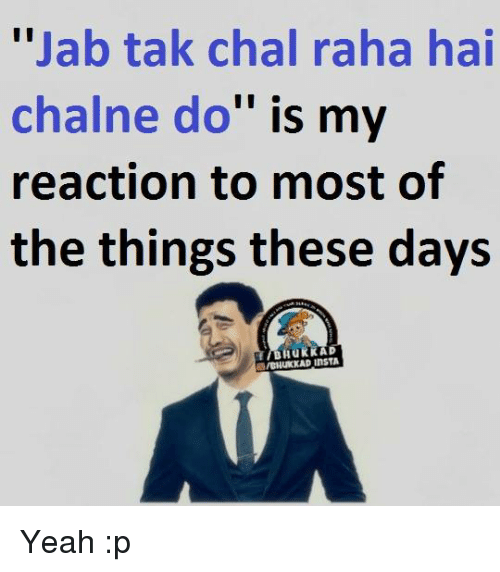 """Memes, Yeah, and 🤖: """"Jab tak chal raha hai  chalne do"""" is my  reaction to most of  the things these days  BHURKAD Yeah :p"""