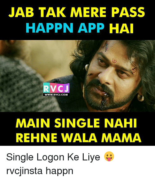 Memes, Single, and 🤖: JAB TAK MERE PASS  HAPPN APP  HAI  RVC J  WWW.RvCJ.COM  MAIN SINGLE NAHI  REHNE WALA MAMA Single Logon Ke Liye 😛 rvcjinsta happn