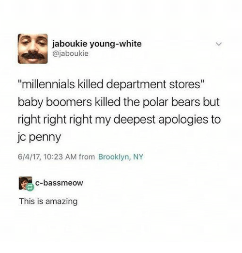 "polar bears: jaboukie young-white  @jaboukie  ""millennials killed department stores""  baby boomers killed the polar bears but  right right right my deepest apologies to  jc penny  6/4/17, 10:23 AM from Brooklyn, NY  c-bassmeow  This is amazing"