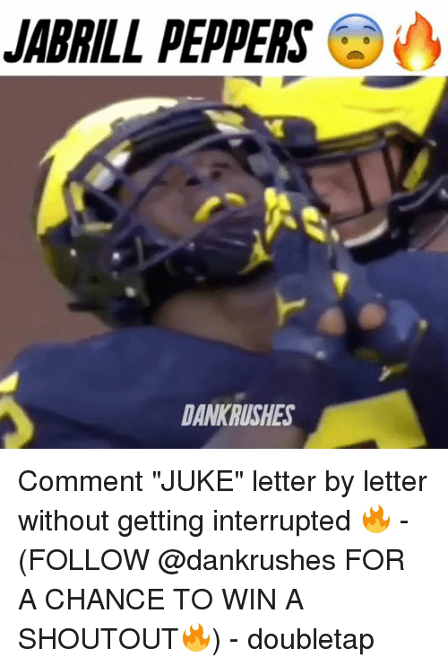 "juke: JABRILL PEPPERS  DANKRUSHES Comment ""JUKE"" letter by letter without getting interrupted 🔥 - (FOLLOW @dankrushes FOR A CHANCE TO WIN A SHOUTOUT🔥) - doubletap"
