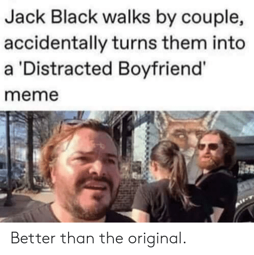 Distracted Boyfriend: Jack Black walks by couple,  accidentally turns them into  a 'Distracted Boyfriend'  meme Better than the original.