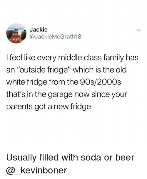 """Beer, Family, and Funny: Jackie  @JackieMcGrath18  I feel like every middle class family has  an """"outside fridge"""" which is the old  white fridge from the 90s/2000s  that's in the garage now since your  parents got a new fridge Usually filled with soda or beer @_kevinboner"""