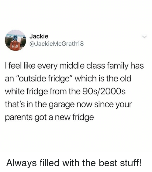 """Family, Memes, and Parents: Jackie  @JackieMcGrath18  I feel like every middle class family has  an """"outside fridge"""" which is the old  white fridge from the 90s/2000s  that's in the garage now since your  parents got a new fridge Always filled with the best stuff!"""