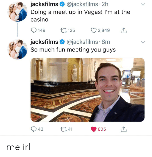 Las Vegas, Casino, and Irl: jacksfilms@jacksfilms 2h  Doing a meet up in Vegas! l'm at the  casino  149 t 125 2,849  jacksfilms@jacksfilms 8m  So much fun meeting you guys  43  1341  805 me irl