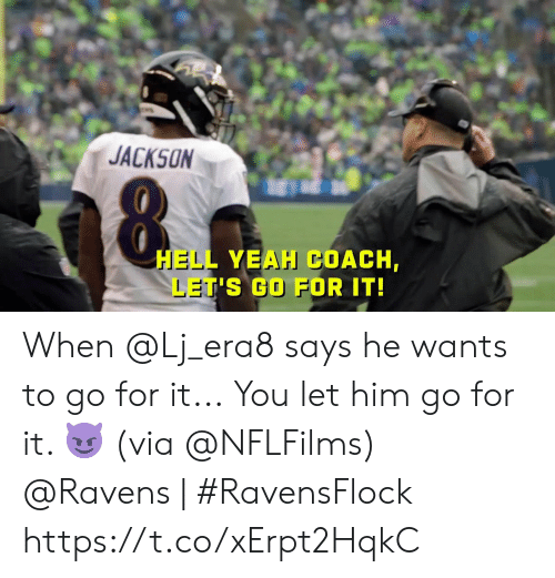 Go For It: JACKSON  HELL YEAH COACH,  LET'S GO FOR IT! When @Lj_era8 says he wants to go for it...  You let him go for it. 😈 (via @NFLFilms)  @Ravens | #RavensFlock https://t.co/xErpt2HqkC