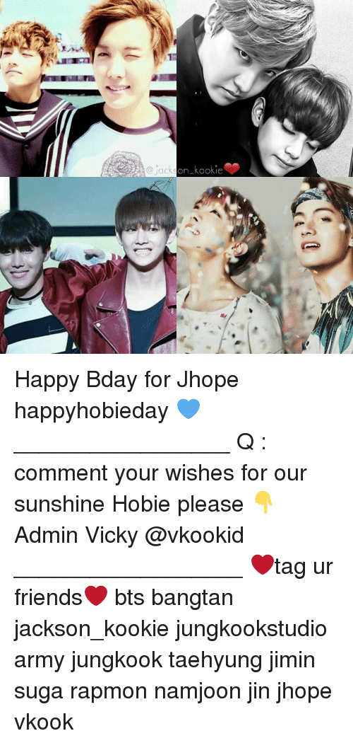 Kookie: Jackson kookie Happy Bday for Jhope happyhobieday 💙 _________________ Q : comment your wishes for our sunshine Hobie please 👇 Admin Vicky @vkookid __________________ ❤tag ur friends❤ bts bangtan jackson_kookie jungkookstudio army jungkook taehyung jimin suga rapmon namjoon jin jhope vkook