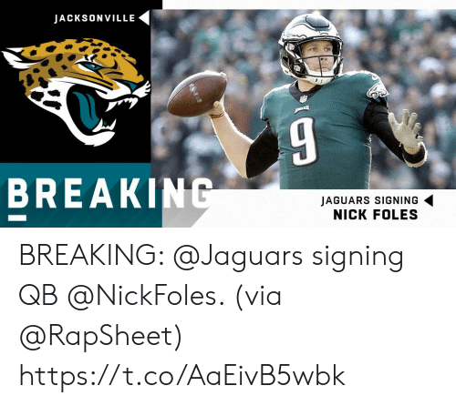 Memes, Break, and Nick: JACKSONVILLE  BREAK  JAGUARS SIGNING  NICK FOLES BREAKING: @Jaguars signing QB @NickFoles. (via @RapSheet) https://t.co/AaEivB5wbk