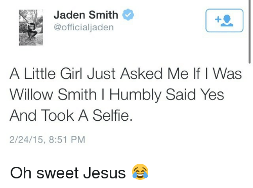 willow: Jaden Smith  @officialjaden  A Little Girl Just Asked Me If I Was  Willow Smith I Humbly Said Yes  And Took A Selfie.  2/24/15, 8:51 PM Oh sweet Jesus 😂