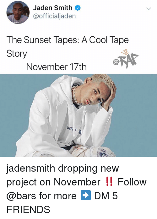 jadensmith: Jaden Smith  @officialjaden  Smith  The Sunset Tapes: A Cool Tape  Story  November 17th A jadensmith dropping new project on November ‼️ Follow @bars for more ➡️ DM 5 FRIENDS