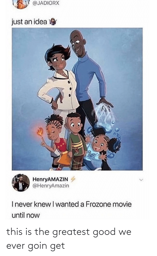 greatest: @JADIORX  just an idea  HenryAMAZIN  @HenryAmazin  Inever knew I wanted a Frozone movie  until now this is the greatest good we ever goin get