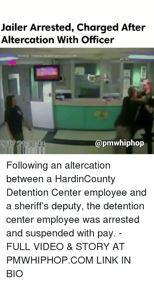 altercation: Jailer Arrested, Charged After  Altercation With Officer  Capmwhiphop  2017 21 30 44 Following an altercation between a HardinCounty Detention Center employee and a sheriff's deputy, the detention center employee was arrested and suspended with pay. - FULL VIDEO & STORY AT PMWHIPHOP.COM LINK IN BIO