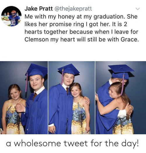 Heart, Hearts, and Wholesome: Jake Pratt @thejakepratt  Me with my honey at my graduation. She  30  likes her promise ring I got her. It is 2  hearts together because when I leave for  Clemson my heart will still be with Grace. a wholesome tweet for the day!