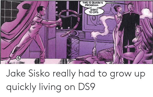 grow: Jake Sisko really had to grow up quickly living on DS9