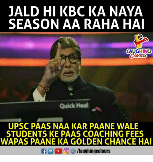 Wale, Indianpeoplefacebook, and Paas: JALD HI KBC KA NAYA  SEASON AA RAHA HAI  LAUGHING  Colowrs  Quick Heal  UPSC PAAS NAA KAR PAANE WALE  STUDENTS KE PAAS COACHING FEES  WAPAS PAANE KA GOLDEN CHANCE HAI  f /laughingcolours