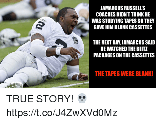 packages: JAMARCUS RUSSELL'S  COACHES DIDN'T THINK HE  WAS STUDYING TAPES SO THEY  GAVE HIM BLANK CASSETTES  THE NEXT DAY, JAMARCUS SAID  HE WATCHED THE BLITZ  PACKAGES ON THE CASSETTES  THE TAPES WERE BLANK! TRUE STORY! 💀 https://t.co/J4ZwXVd0Mz