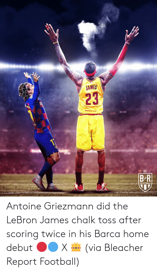 Scoring: JAMES  23  BR  FOOTBALL Antoine Griezmann did the LeBron James chalk toss after scoring twice in his Barca home debut 🔴🔵 X 👑  (via Bleacher Report Football)
