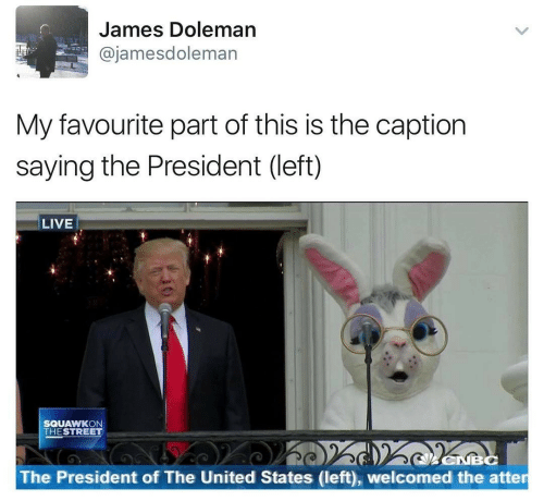 president: James Doleman  @jamesdoleman  My favourite part of this is the caption  saying the President (left)  LIVE  SQUAWKON  THESTREET  The President of The United States (left), welcomed the atter