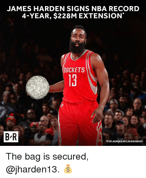Jamesness: JAMES HARDEN SIGNS NBA RECORD  4-YEAR, $228M EXTENSION  OCKETS  13  t.  B R  PER ADRIAN WOJNAROWSKI The bag is secured, @jharden13. 💰