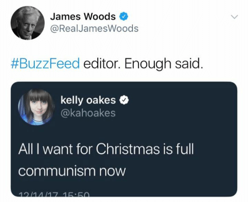Christmas, Memes, and Buzzfeed: James Woods  RealJamesWoods  #BuzzFeed editor. Enough said  kelly oakes  @kahoakes  All I want for Christmas is full  communism now