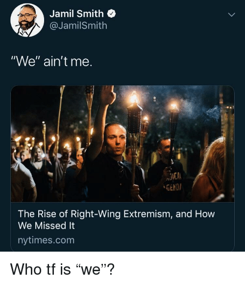 """Nytimes, How, and Com: Jamil Smith  @JamilSmith  """"We"""" ain't me.  GENDI  The Rise of Right-Wing Extremism, and How  We Missed It  nytimes.com Who tf is """"we""""?"""