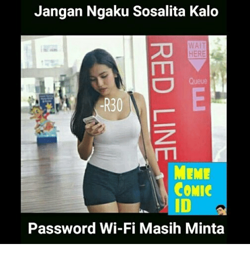 Meme Comic: Jangan Ngaku Sosalita Kalo  WAIT  HERE  Queue  -R30  MEME  COMIC  ID  Password Wi-Fi Masih Minta
