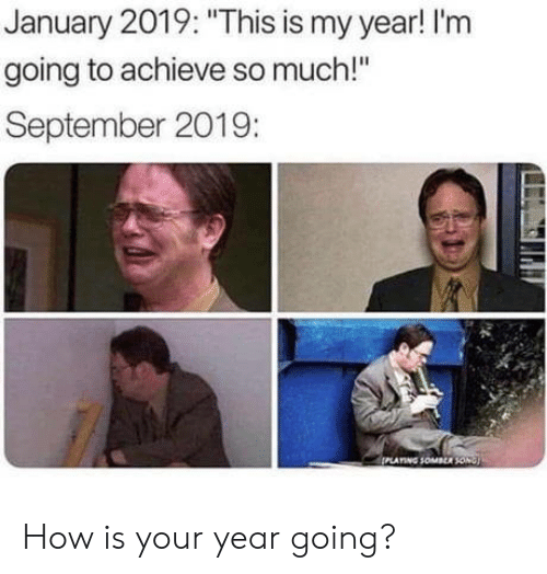 """Achieve: January 2019: """"This is my year! I'm  going to achieve so much!""""  September 2019:  PLATING SOMBER SONG How is your year going?"""