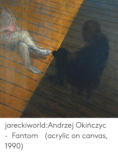 Tumblr, Blog, and Canvas: jareckiworld:Andrzej Okińczyc -  Fantom   (acrylic on canvas, 1990)