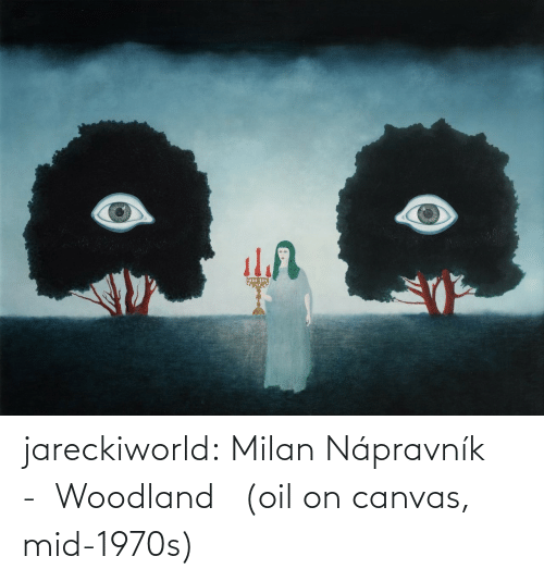 woodland: jareckiworld: Milan Nápravník  -  Woodland   (oil on canvas, mid-1970s)