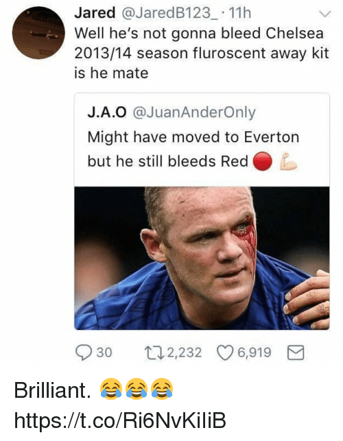 Chelsea, Everton, and Soccer: Jared @JaredB123_ 11h  Well he's not gonna bleed Chelsea  2013/14 season fluroscent away kit  is he mate  J.A.O @JuanAnderOnly  Might have moved to Everton  but he still bleeds Red  930 t2,232 6,919 Brilliant. 😂😂😂 https://t.co/Ri6NvKiIiB
