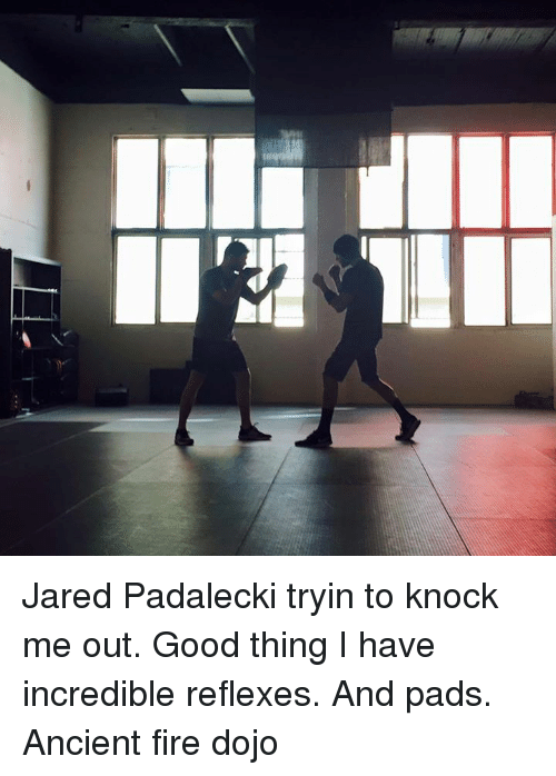 dojo: Jared Padalecki tryin to knock me out.  Good thing I have incredible reflexes.  And pads. Ancient fire dojo